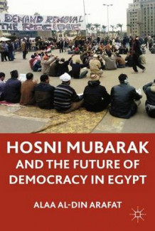 Hosni Mubarak and the Future of Democracy in Egypt av Alaa al-Din Arafat (Heftet)