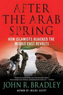 After the Arab Spring av John R. Bradley (Innbundet)