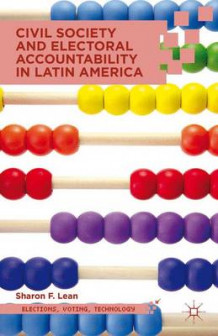 Civil Society and Electoral Accountability in Latin America av Sharon F. Lean (Innbundet)