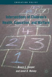 Intersections of Children's Health, Education, and Welfare av Bruce S. Cooper og Janet D. Mulvey (Innbundet)