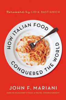 How Italian Food Conquered the World av John F. Mariani (Heftet)