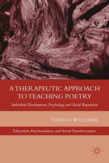 A Therapeutic Approach to Teaching Poetry av Todd O. Williams (Innbundet)