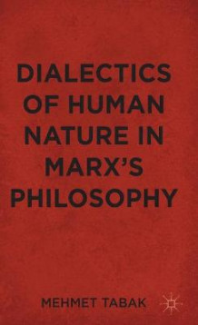 Dialectics of Human Nature in Marx's Philosophy av Mehmet Tabak (Innbundet)