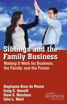 Siblings and the Family Business 2012 av Stephanie Brun De Pontet, Craig E. Aronoff, Drew S. Medoza og John L. Ward (Heftet)