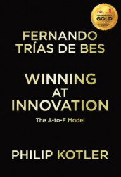 Winning At Innovation av Philip Kotler og Fernando Trias de Bes (Innbundet)