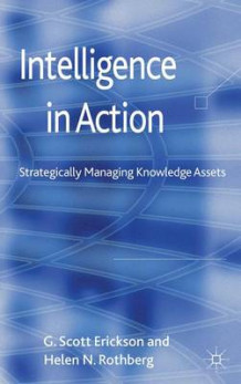 Intelligence in Action av G. Scott Erickson og Helen N. Rothberg (Innbundet)