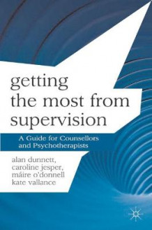 Getting the Most from Supervision av Alan Dunnett, Caroline Jesper, Maire O'Donnell og Kate Vallance (Heftet)