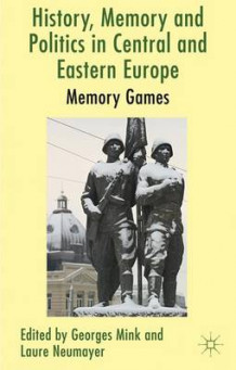 History, Memory and Politics in Central and Eastern Europe (Innbundet)