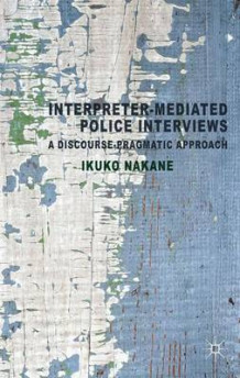 Interpreter-mediated Police Interviews av Ikuko Nakane (Innbundet)