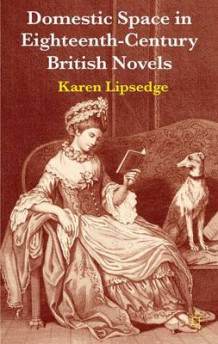 Domestic Space in Eighteenth-Century British Novels av Karen Lipsedge (Innbundet)
