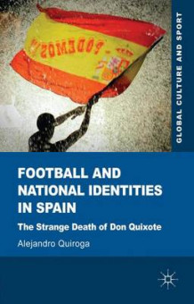 Football and National Identities in Spain av Alejandro Quiroga (Innbundet)