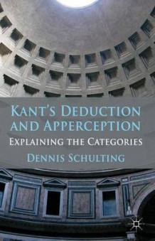 Kant's Deduction and Apperception av Dennis Schulting (Innbundet)