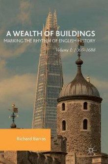 A Wealth of Buildings: Marking the Rhythm of English History av Richard Barras (Innbundet)