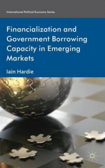 Financialization and Government Borrowing Capacity in Emerging Markets av Iain Hardie (Innbundet)