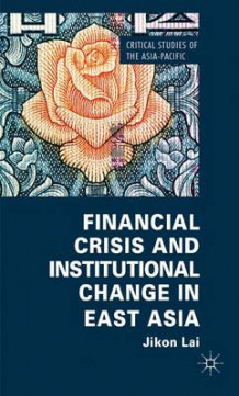 Financial Crisis and Institutional Change in East Asia av Jikon Lai (Innbundet)