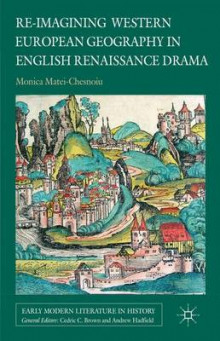 Re-Imagining Western European Geography in English Renaissance Drama av Monica Matei-Chesnoiu (Innbundet)