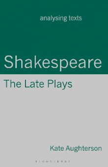 Shakespeare: The Late Plays av Kate Aughterson (Heftet)