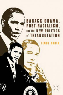 Barack Obama, Post-Racialism, and the New Politics of Triangulation av Terry Smith (Innbundet)