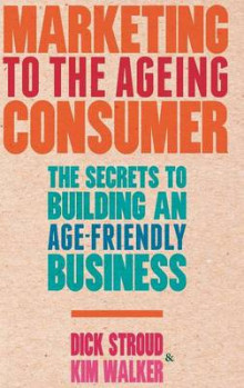Marketing to the Ageing Consumer av Dick Stroud og Kim Walker (Innbundet)
