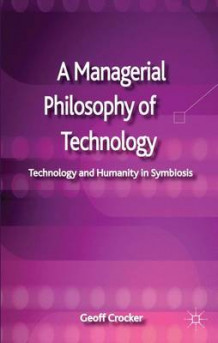 A Managerial Philosophy of Technology av Geoff Crocker (Innbundet)