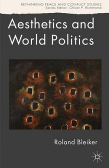 Aesthetics and World Politics av Roland Bleiker (Heftet)