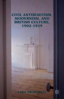 Civil Antisemitism, Modernism, and British Culture, 1902-1939 av Lara Trubowitz (Innbundet)