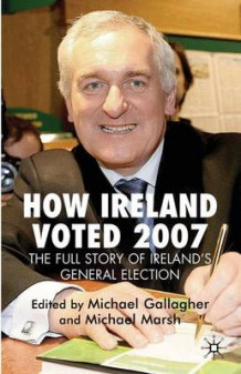 How Ireland Voted 2007: The Full Story of Ireland's General Election (Innbundet)