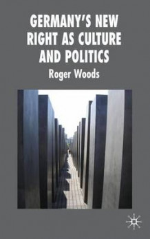 Germany's New Right as Culture and Politics av Roger Woods (Innbundet)