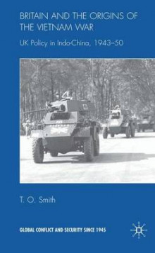 Britain and the Origins of the Vietnam War av T. O. Smith (Innbundet)