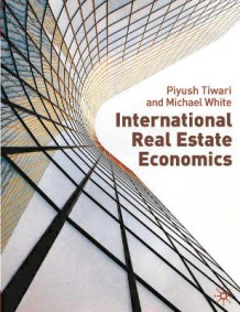 International Real Estate Economics av Piyush Tiwari og Michael White (Heftet)