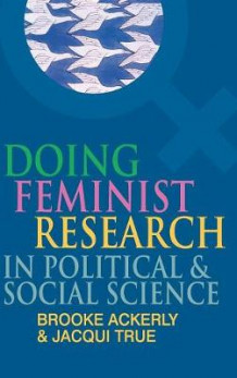 Doing Feminist Research in Political and Social Science av Brooke Ackerly og Jacqui True (Innbundet)
