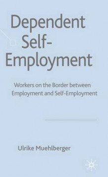 Dependent Self-Employment av Ulrike Muehlberger (Innbundet)
