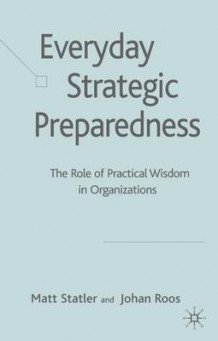 Everyday Strategic Preparedness av Matt Statler og Johan Roos (Innbundet)