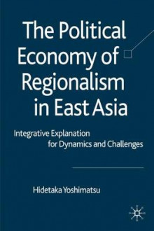The Political Economy of Regionalism in East Asia av Hidetaka Yoshimatsu (Innbundet)