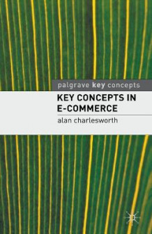 Key Concepts in E-commerce av Alan Charlesworth (Heftet)