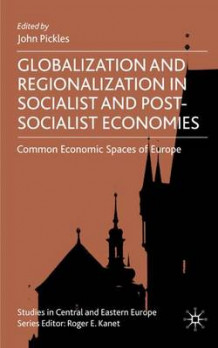 Globalization and Regionalization in Socialist and Post-socialist Economies (Innbundet)