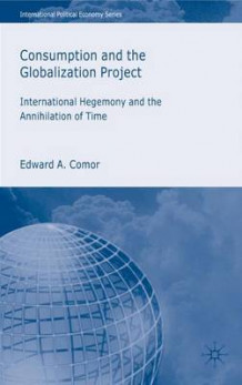 Consumption and the Globalization Project av Edward A. Comor (Innbundet)