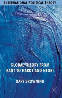Global Theory from Kant to Hardt and Negri av Gary Browning (Innbundet)