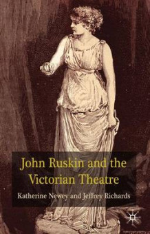 John Ruskin and the Victorian Theatre av Kate Newey og Jeffrey Richards (Innbundet)