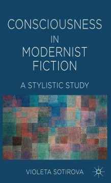 Consciousness in Modernist Fiction av Violeta Sotirova (Innbundet)