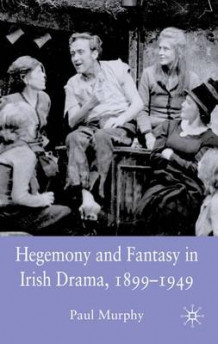 Hegemony and Fantasy in Irish Drama, 1899-1949 av Paul Murphy (Innbundet)