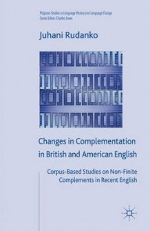 Changes in Complementation in British and American English av Juhani Rudanko (Innbundet)