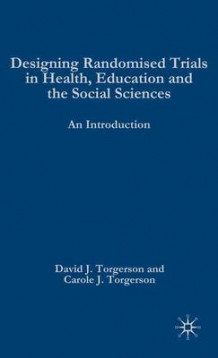 Designing Randomised Trials in Health, Education and the Social Sciences av Professor David J. Torgerson (Heftet)