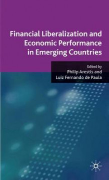 Financial Liberalization and Economic Performance in Emerging Countries (Innbundet)