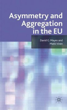 Asymmetry and Aggregation in the EU av David G. Mayes og Matti Viren (Innbundet)