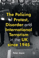 Omslag - The Policing of Protest, Disorder and International Terrorism in the UK Since 1945