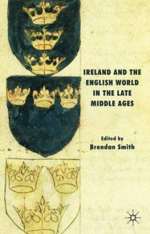 Ireland and the English World in the Late Middle Ages (Innbundet)