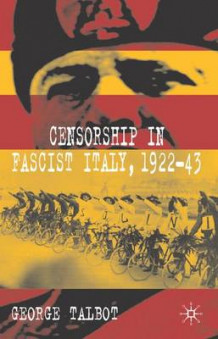 Censorship in Fascist Italy, 1922-43 av George Talbot (Innbundet)