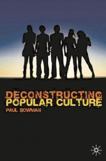 Deconstructing Popular Culture av Paul Bowman (Heftet)