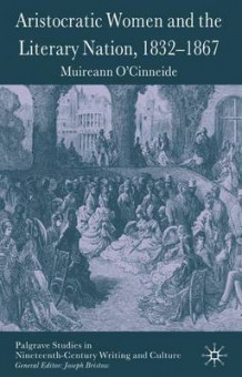 Aristocratic Women and the Literary Nation, 1832-1867 av Muireann O'Cinneide (Innbundet)